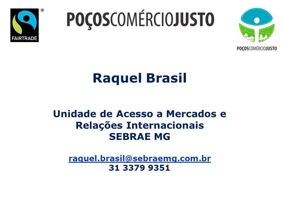 Raquel Brasil Unidade de Acesso a Mercados e Relações Internacionais SEBRAE MG raquel.brasil@sebraemg.com.br 31 3379 9351