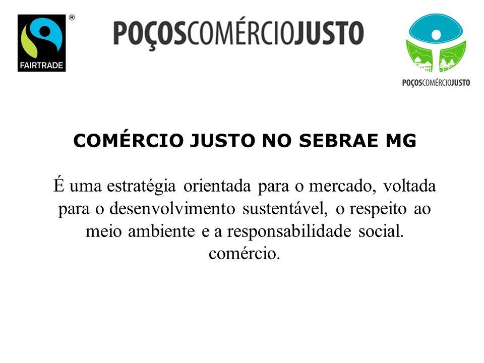 COMÉRCIO JUSTO NO SEBRAE MG É uma estratégia orientada para o mercado, voltada para o desenvolvimento sustentável, o respeito ao meio ambiente e a responsabilidade social.