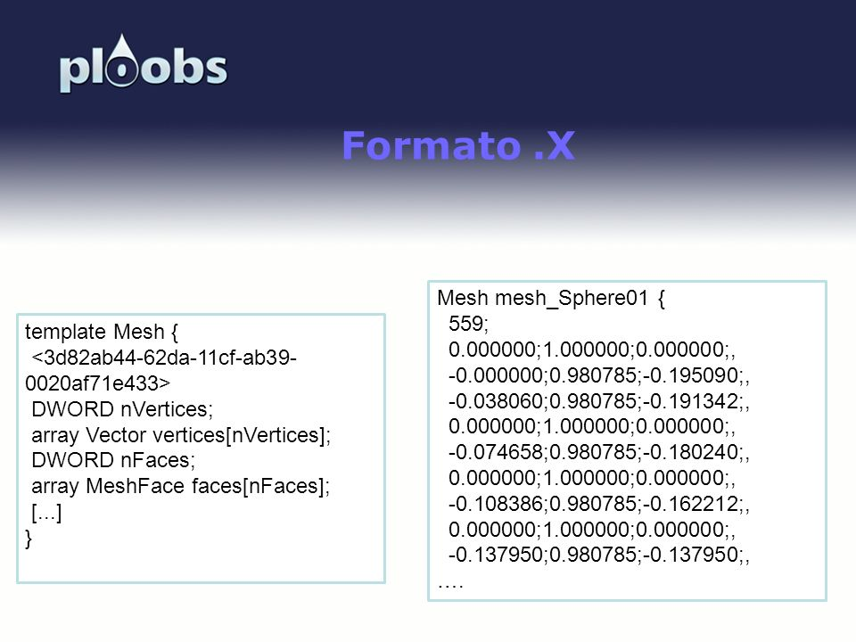 Formato .X Mesh mesh_Sphere01 { 559; 0.000000;1.000000;0.000000;,