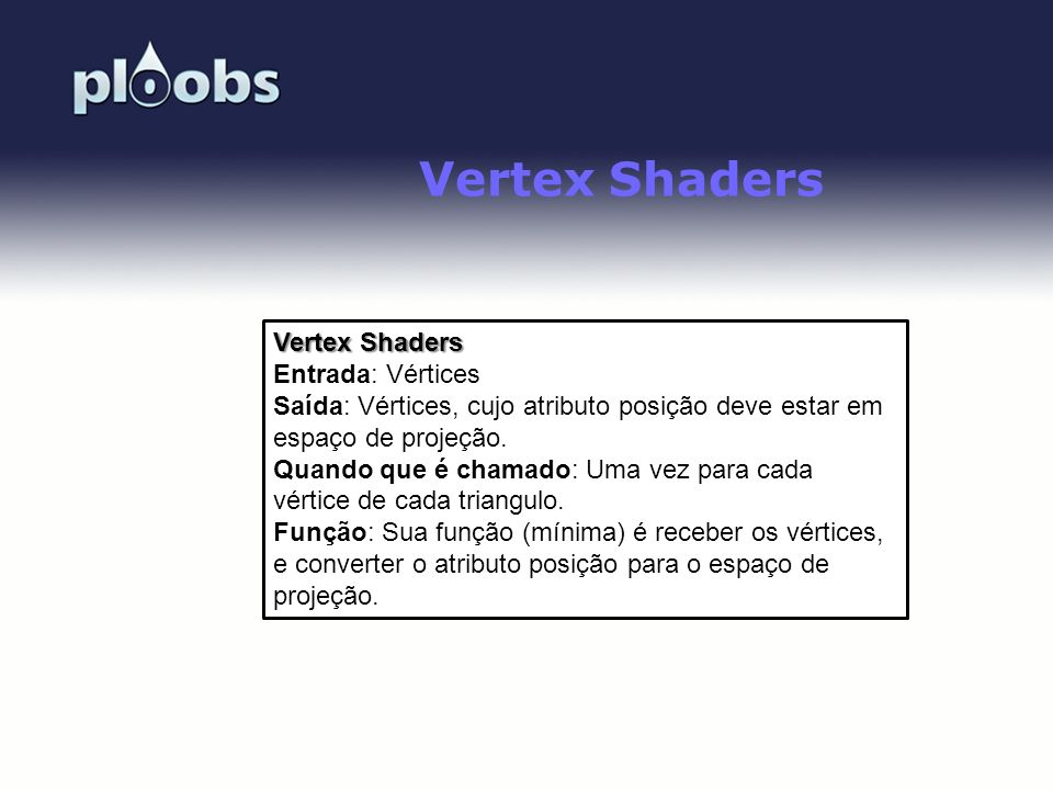 Vertex Shaders Vertex Shaders Entrada: Vértices