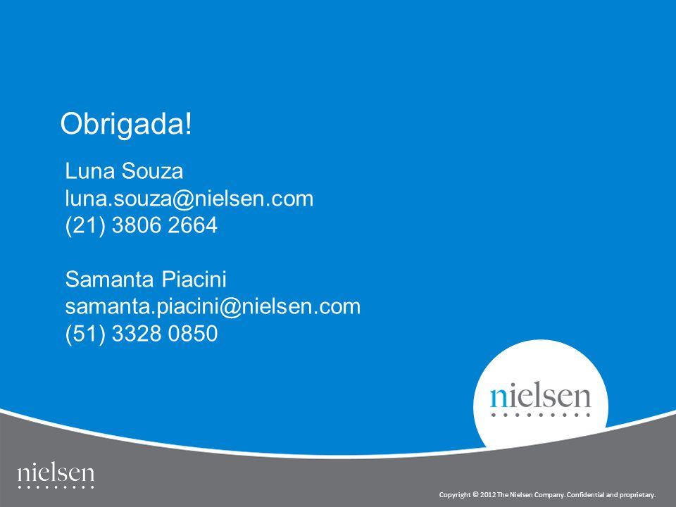 Obrigada! Luna Souza luna.souza@nielsen.com (21) 3806 2664