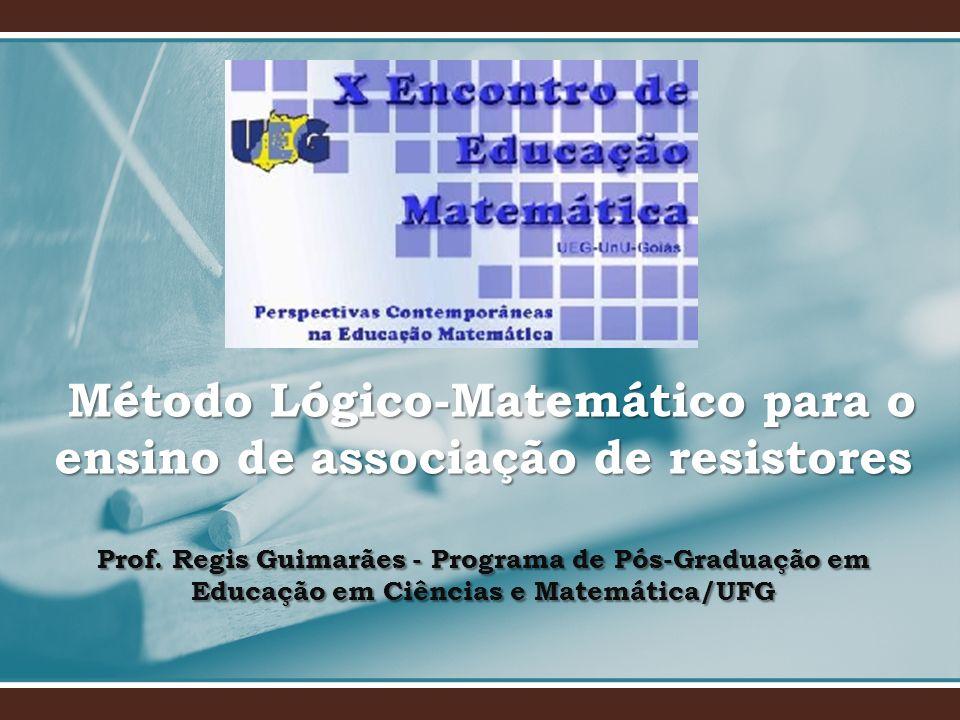Método Lógico-Matemático para o ensino de associação de resistores Prof.