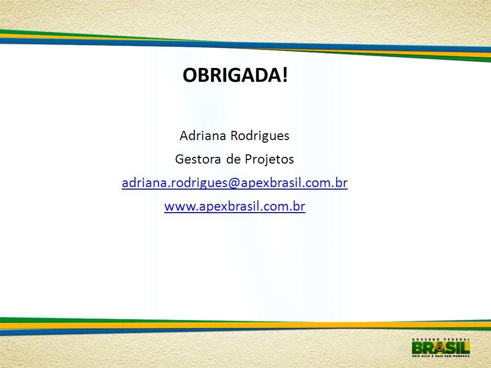 OBRIGADA! Adriana Rodrigues Gestora de Projetos
