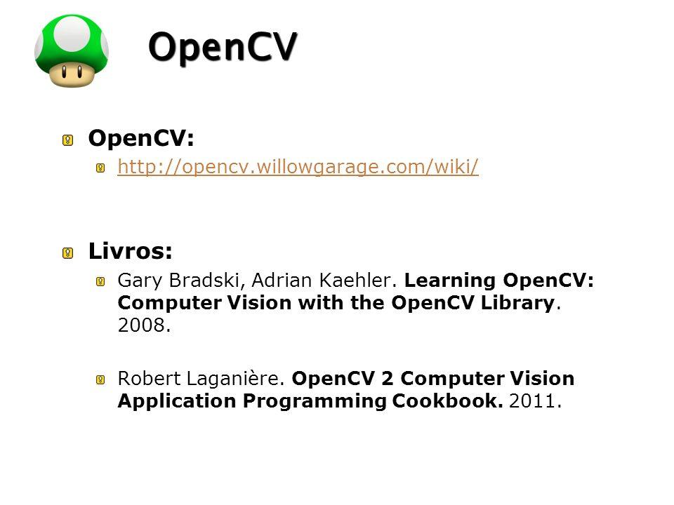 OpenCV OpenCV: Livros: http://opencv.willowgarage.com/wiki/