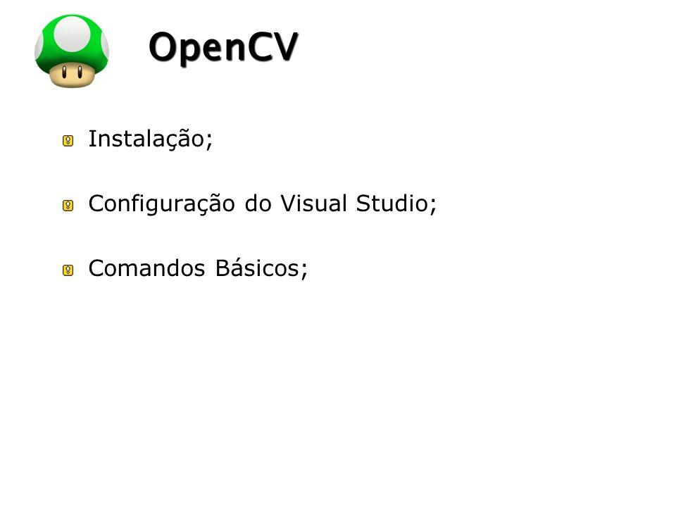 OpenCV Instalação; Configuração do Visual Studio; Comandos Básicos;