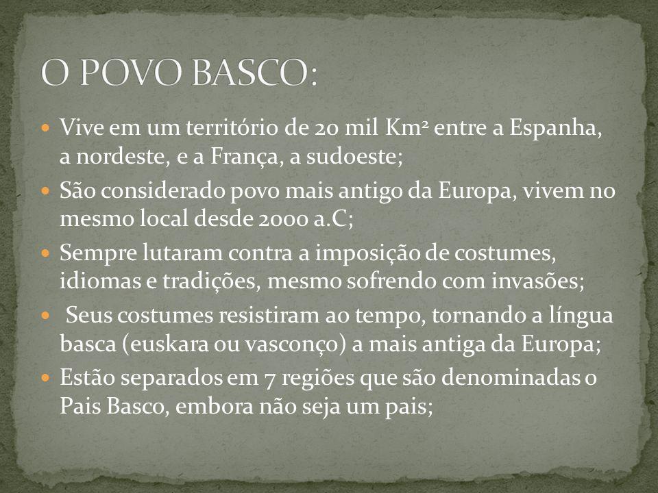 O POVO BASCO: Vive em um território de 20 mil Km2 entre a Espanha, a nordeste, e a França, a sudoeste;