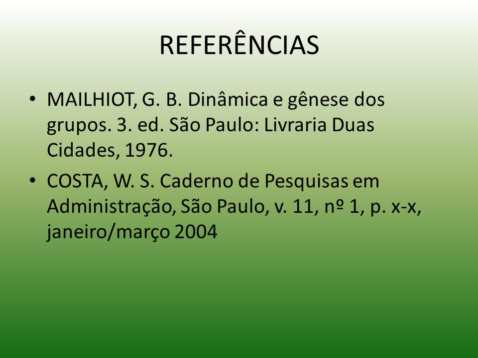 REFERÊNCIAS MAILHIOT, G. B. Dinâmica e gênese dos grupos. 3. ed. São Paulo: Livraria Duas Cidades, 1976.