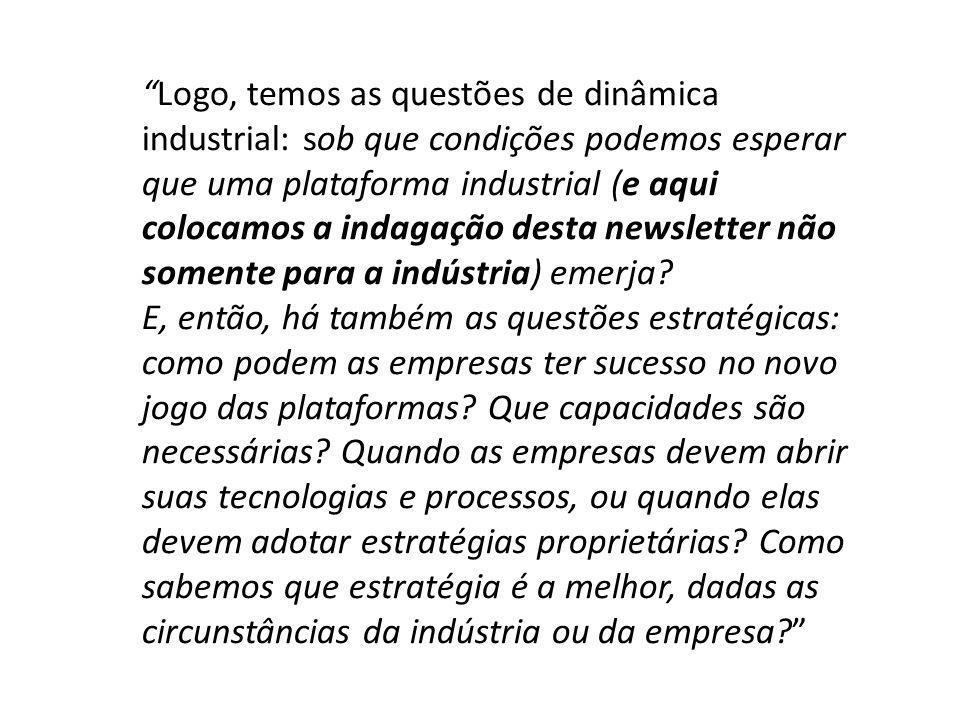 Logo, temos as questões de dinâmica industrial: sob que condições podemos esperar que uma plataforma industrial (e aqui colocamos a indagação desta newsletter não somente para a indústria) emerja