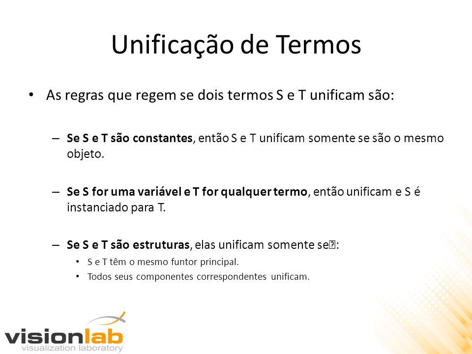 Unificação de Termos As regras que regem se dois termos S e T unificam são: