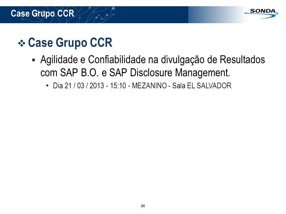 Case Grupo CCR Case Grupo CCR. Agilidade e Confiabilidade na divulgação de Resultados com SAP B.O. e SAP Disclosure Management.
