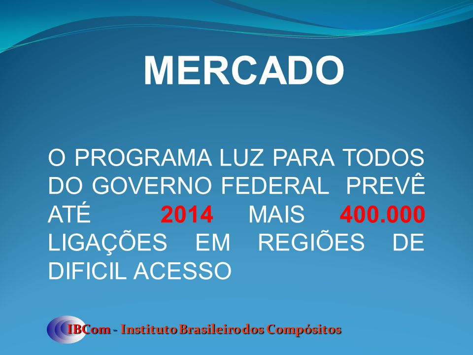 MERCADO O PROGRAMA LUZ PARA TODOS DO GOVERNO FEDERAL PREVÊ ATÉ 2014 MAIS 400.000 LIGAÇÕES EM REGIÕES DE DIFICIL ACESSO.