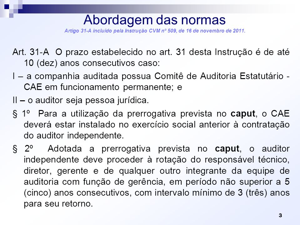 Abordagem das normas Artigo 31-A incluído pela Instrução CVM nº 509, de 16 de novembro de 2011.