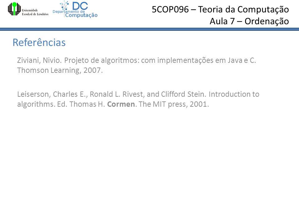 Referências Ziviani, Nivio. Projeto de algoritmos: com implementações em Java e C. Thomson Learning, 2007.