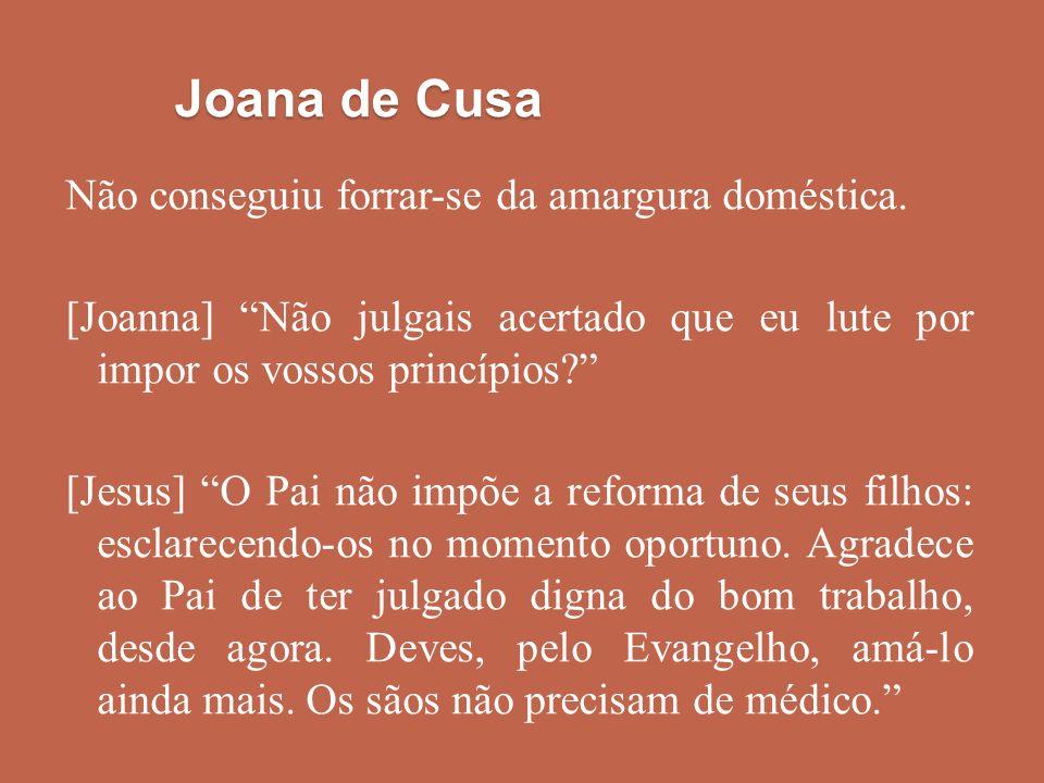 Joana de Cusa Não conseguiu forrar-se da amargura doméstica.