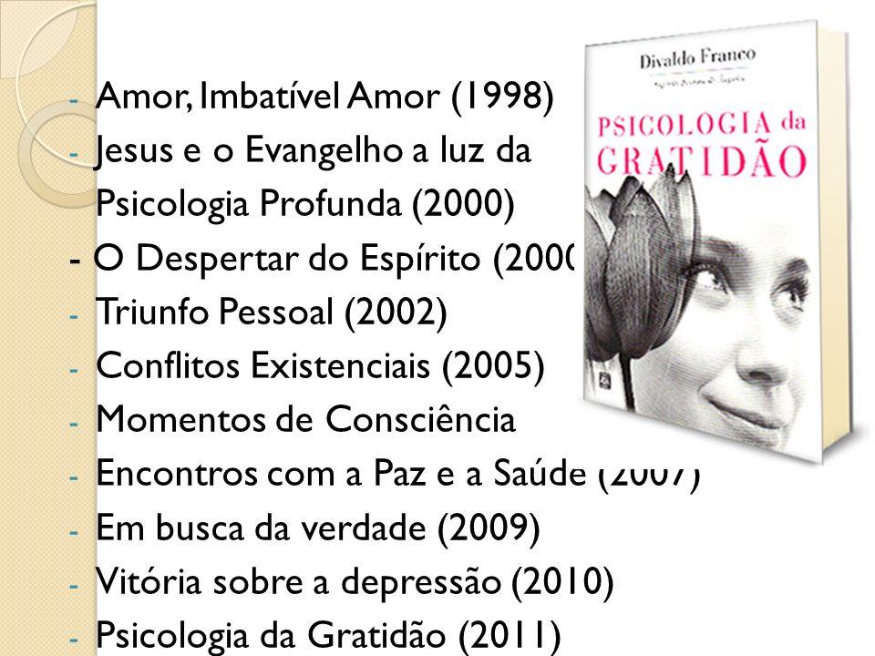 Amor, Imbatível Amor (1998) Jesus e o Evangelho a luz da. Psicologia Profunda (2000) - O Despertar do Espírito (2000)