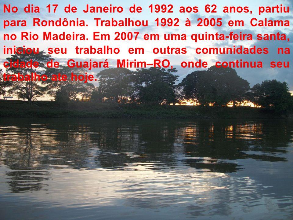 No dia 17 de Janeiro de 1992 aos 62 anos, partiu para Rondônia