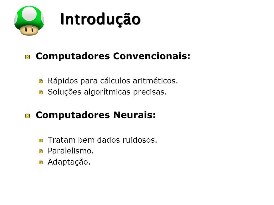 Introdução Computadores Convencionais: Computadores Neurais: