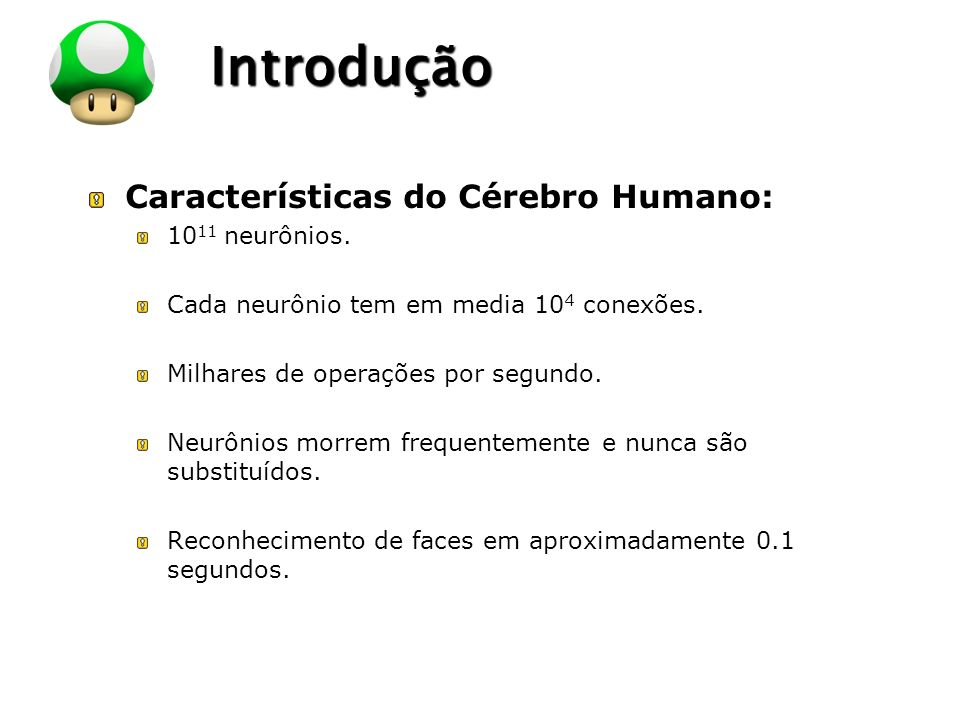 Introdução Características do Cérebro Humano: 1011 neurônios.