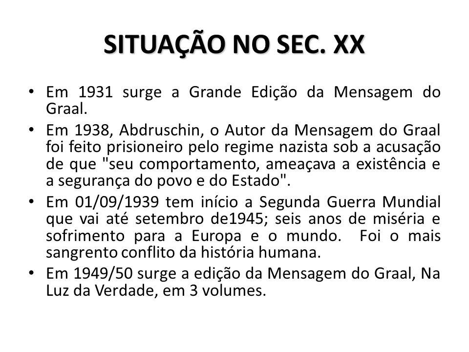 SITUAÇÃO NO SEC. XX Em 1931 surge a Grande Edição da Mensagem do Graal.