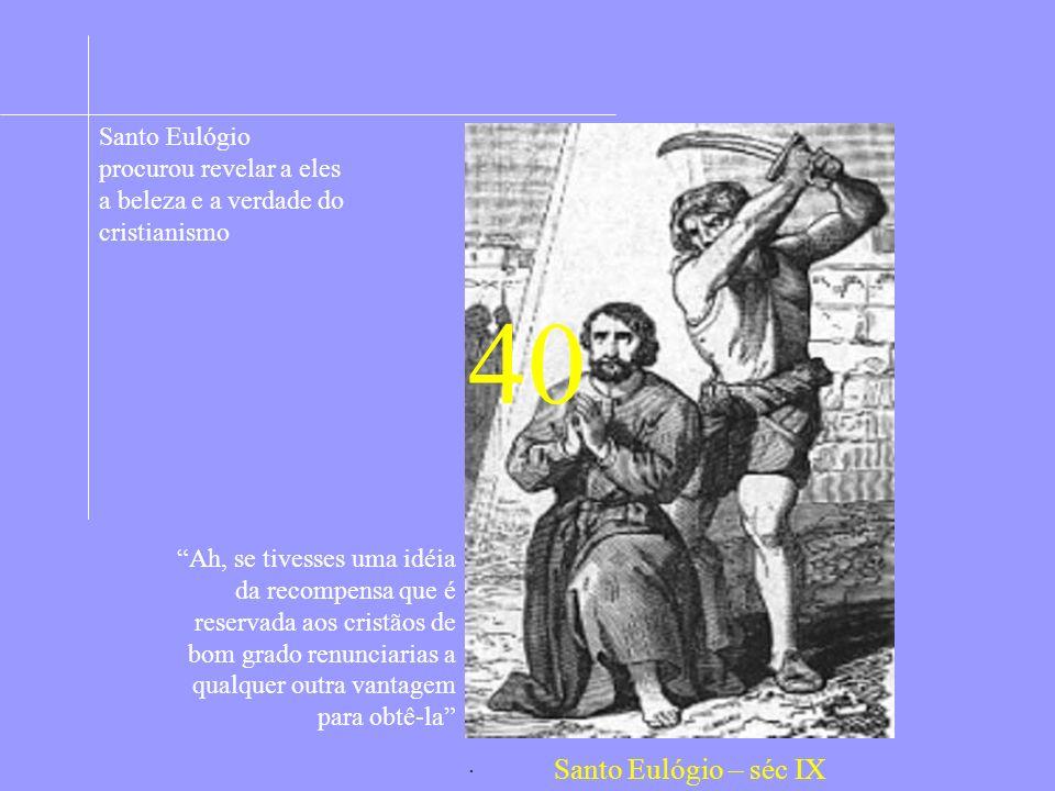 Santo Eulógio procurou revelar a eles a beleza e a verdade do cristianismo