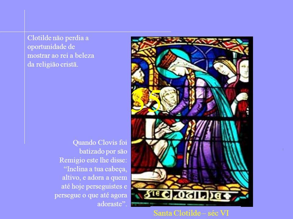 Clotilde não perdia a oportunidade de mostrar ao rei a beleza da religião cristã.