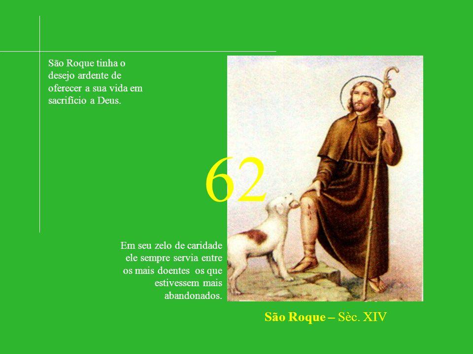 São Roque tinha o desejo ardente de oferecer a sua vida em sacrifício a Deus.