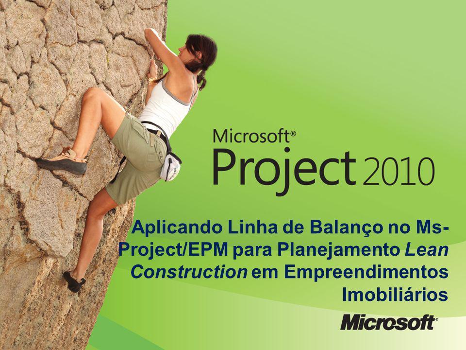 Aplicando Linha de Balanço no Ms-Project/EPM para Planejamento Lean Construction em Empreendimentos Imobiliários