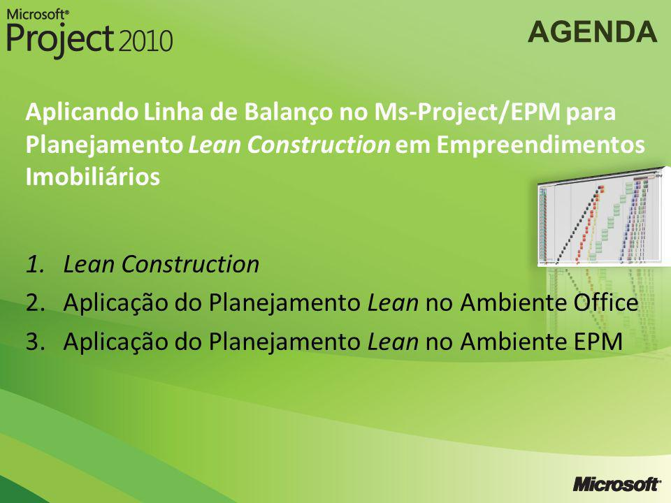 AGENDA Aplicando Linha de Balanço no Ms-Project/EPM para Planejamento Lean Construction em Empreendimentos Imobiliários.
