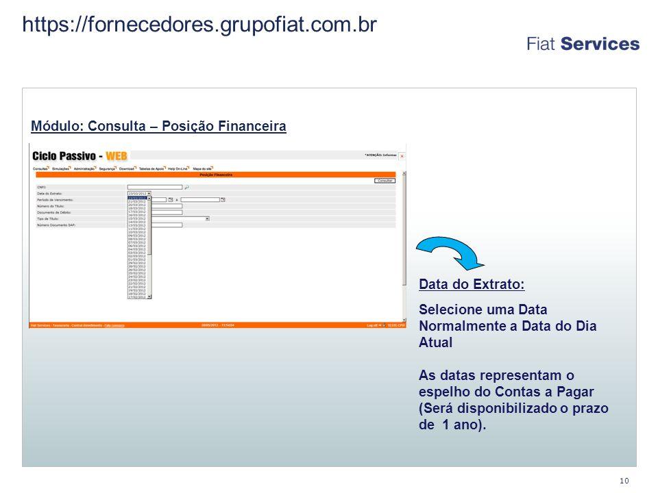 https://fornecedores.grupofiat.com.br Módulo: Consulta – Posição Financeira. Data do Extrato: Selecione uma Data.