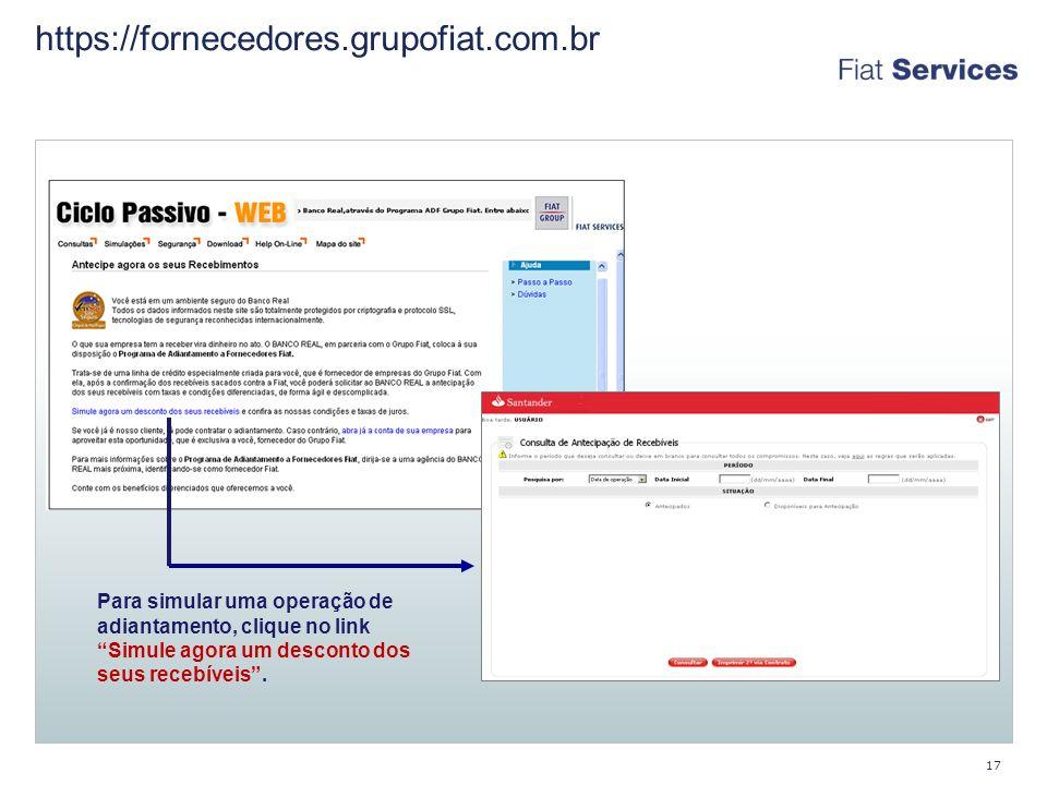 https://fornecedores.grupofiat.com.br Para simular uma operação de adiantamento, clique no link Simule agora um desconto dos seus recebíveis .