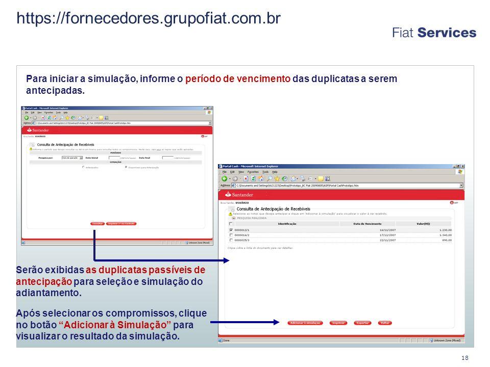 https://fornecedores.grupofiat.com.br Para iniciar a simulação, informe o período de vencimento das duplicatas a serem antecipadas.