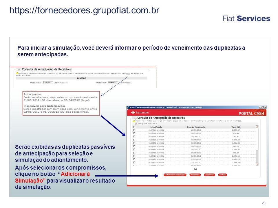 https://fornecedores.grupofiat.com.br Para iniciar a simulação, você deverá informar o período de vencimento das duplicatas a serem antecipadas.