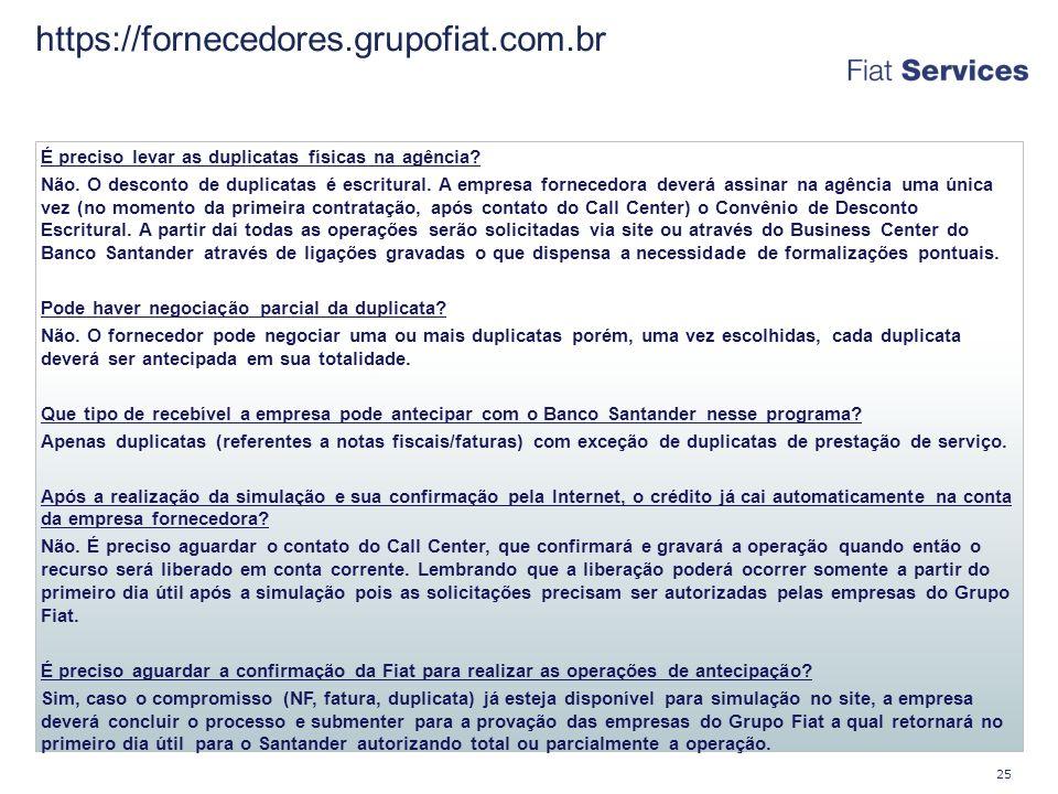 https://fornecedores.grupofiat.com.br É preciso levar as duplicatas físicas na agência