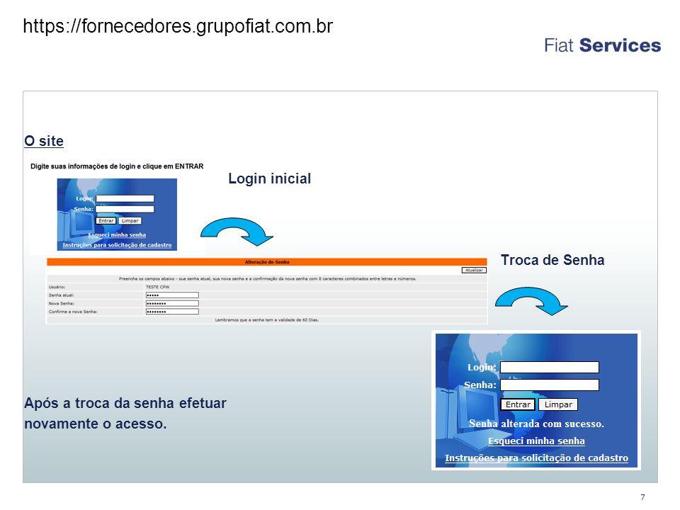 https://fornecedores.grupofiat.com.br O site Login inicial Troca de Senha Após a troca da senha efetuar novamente o acesso.