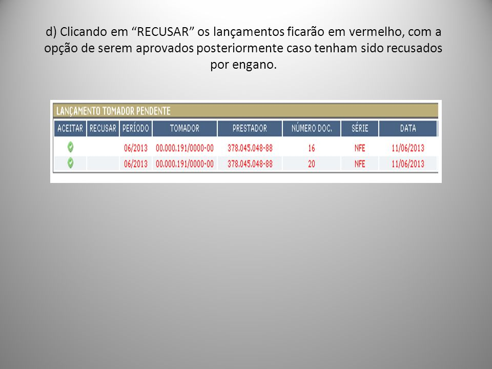 d) Clicando em RECUSAR os lançamentos ficarão em vermelho, com a opção de serem aprovados posteriormente caso tenham sido recusados por engano.