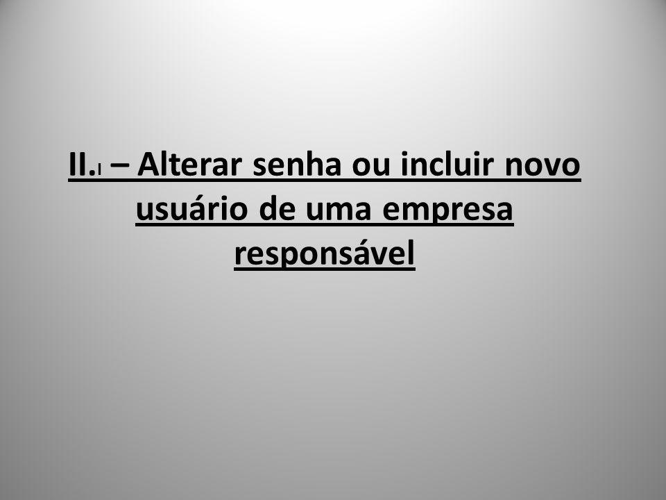 II.I – Alterar senha ou incluir novo usuário de uma empresa responsável