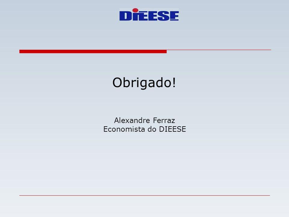 Obrigado! Alexandre Ferraz Economista do DIEESE