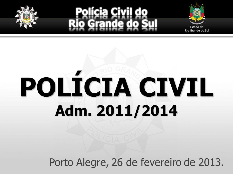 POLÍCIA CIVIL Adm. 2011/2014 Porto Alegre, 26 de fevereiro de 2013. 27