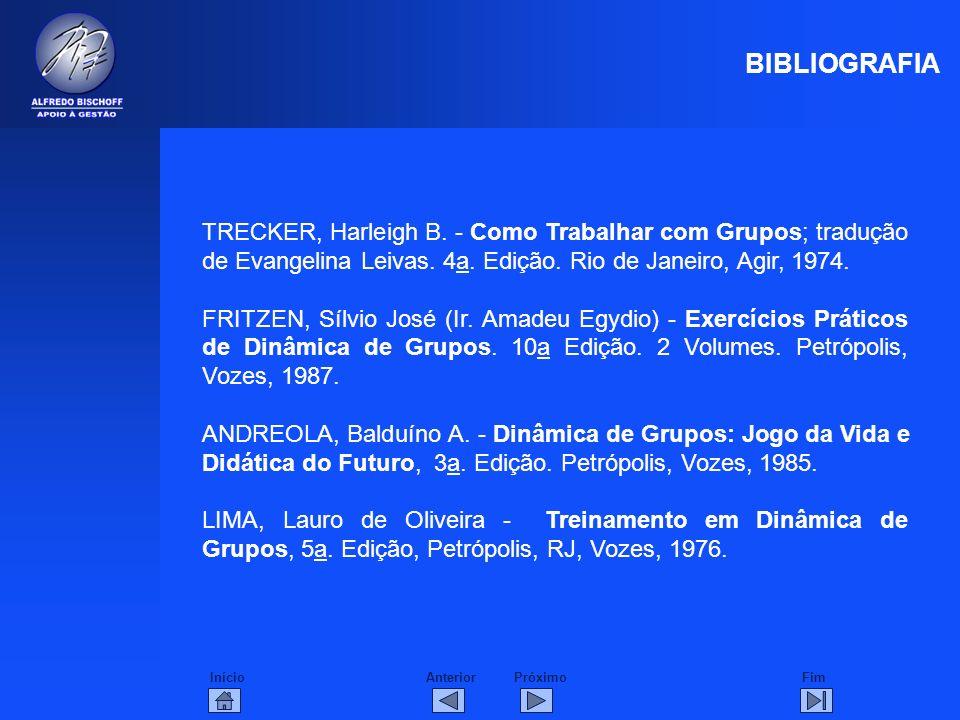 BIBLIOGRAFIA TRECKER, Harleigh B. - Como Trabalhar com Grupos; tradução de Evangelina Leivas. 4a. Edição. Rio de Janeiro, Agir, 1974.