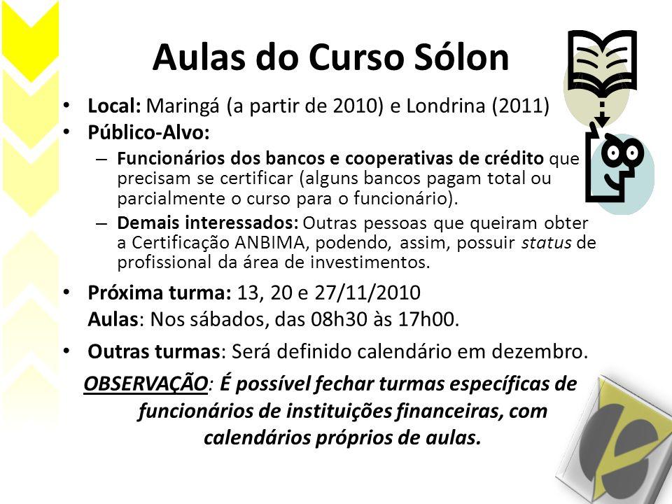 Aulas do Curso Sólon Local: Maringá (a partir de 2010) e Londrina (2011) Público-Alvo: