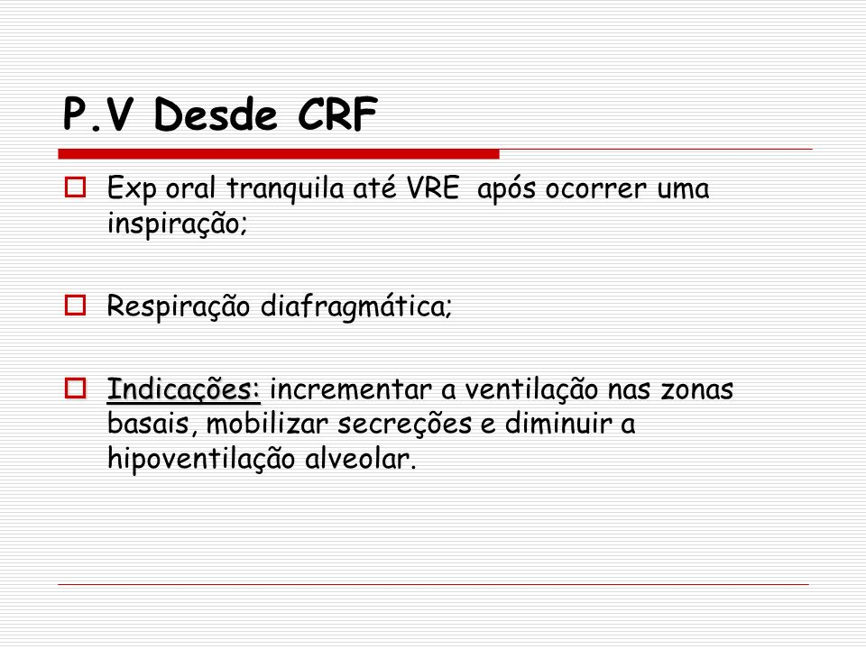 P.V Desde CRF Exp oral tranquila até VRE após ocorrer uma inspiração;
