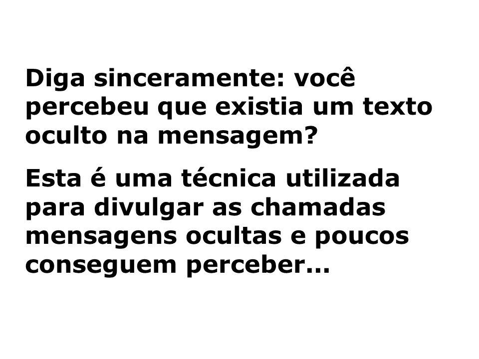Diga sinceramente: você percebeu que existia um texto oculto na mensagem