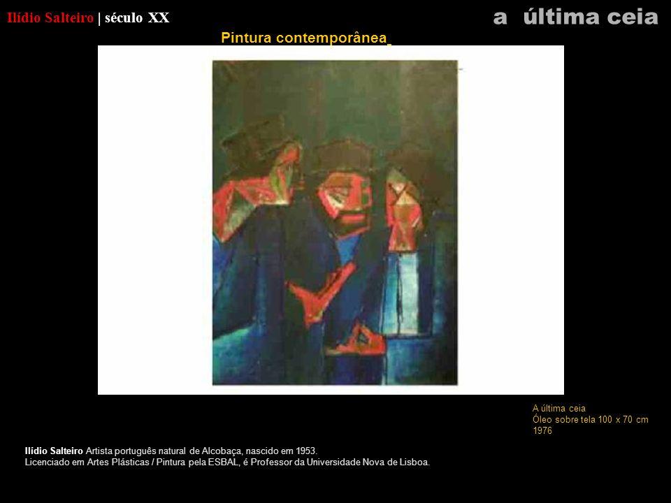 a última ceia Ilídio Salteiro | século XX Pintura contemporânea