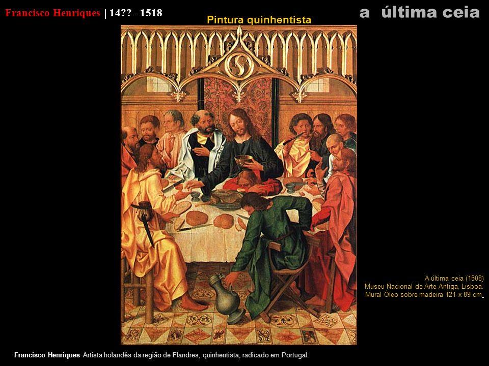 a última ceia Francisco Henriques | 14 - 1518 Pintura quinhentista