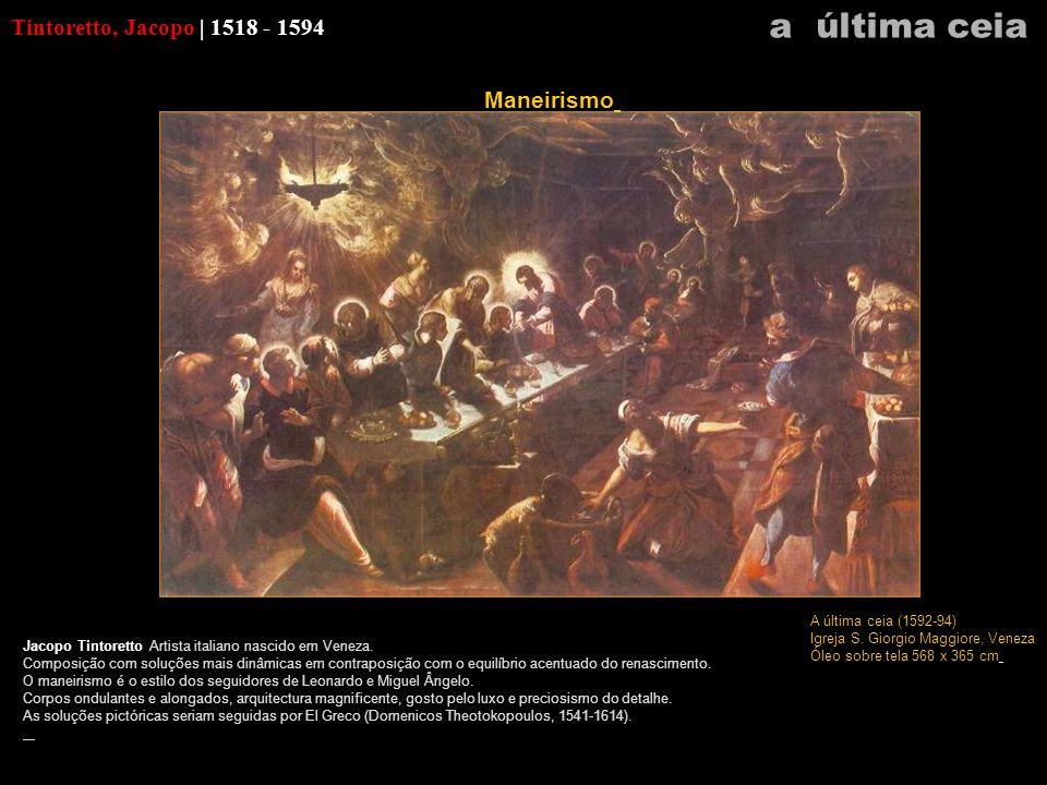 a última ceia Tintoretto, Jacopo | 1518 - 1594 Maneirismo