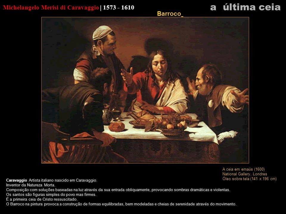 a última ceia Michelangelo Merisi di Caravaggio | 1573 - 1610 Barroco