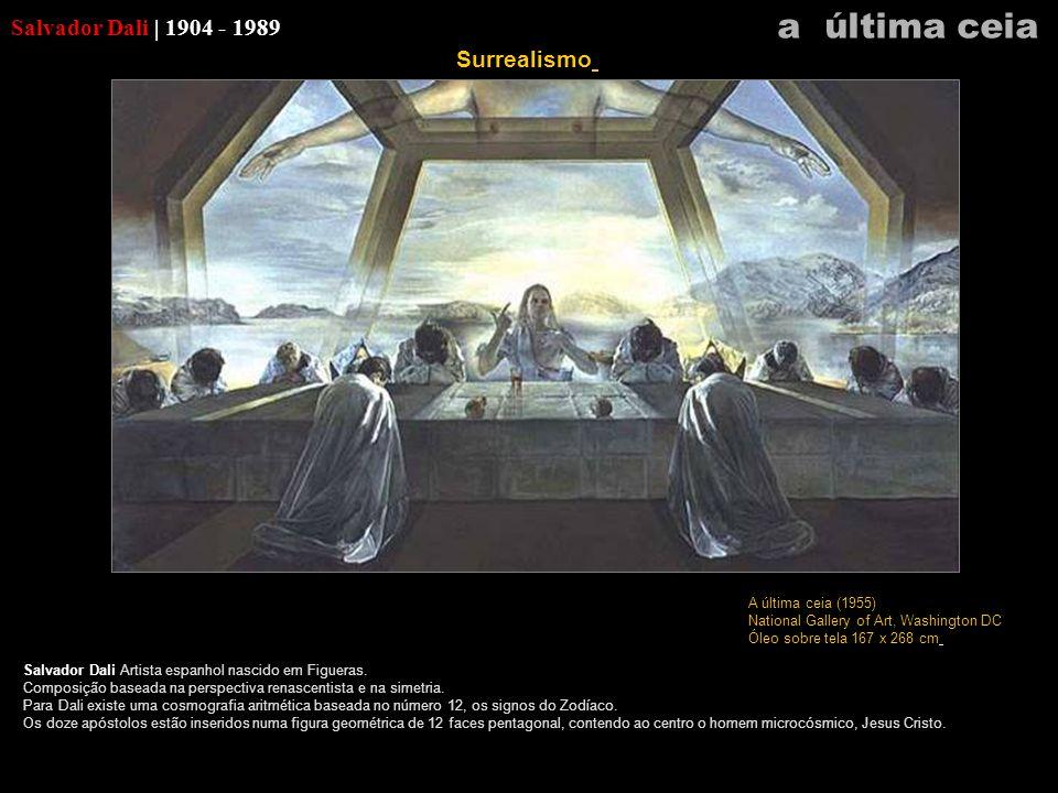a última ceia Salvador Dali | 1904 - 1989 Surrealismo
