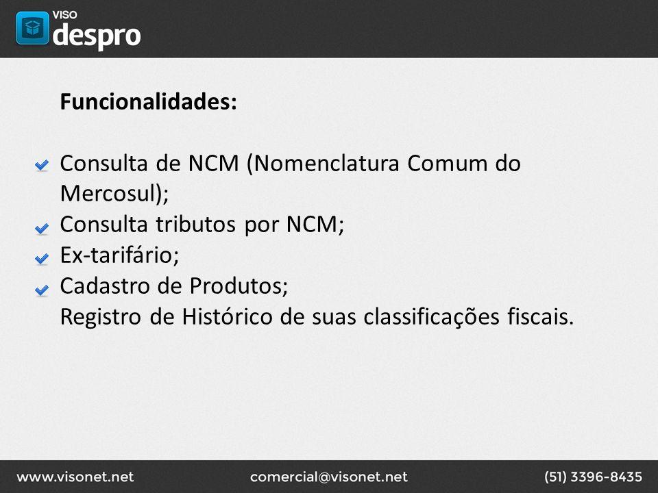Funcionalidades: Consulta de NCM (Nomenclatura Comum do Mercosul); Consulta tributos por NCM; Ex-tarifário;