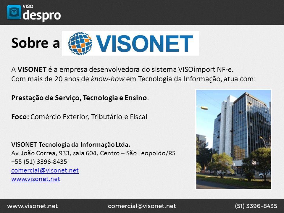 Sobre a A VISONET é a empresa desenvolvedora do sistema VISOimport NF-e. Com mais de 20 anos de know-how em Tecnologia da Informação, atua com: