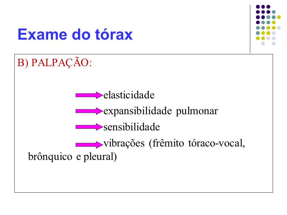 Exame do tórax B) PALPAÇÃO: elasticidade expansibilidade pulmonar
